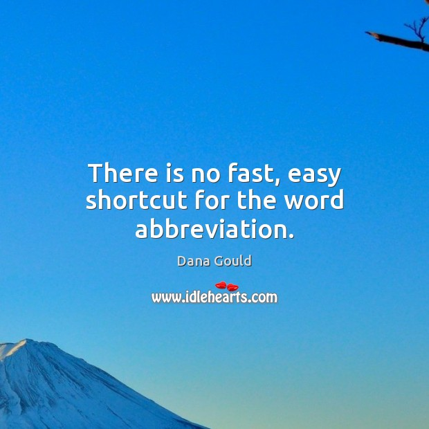 There is no fast, easy shortcut for the word abbreviation. Dana Gould Picture Quote