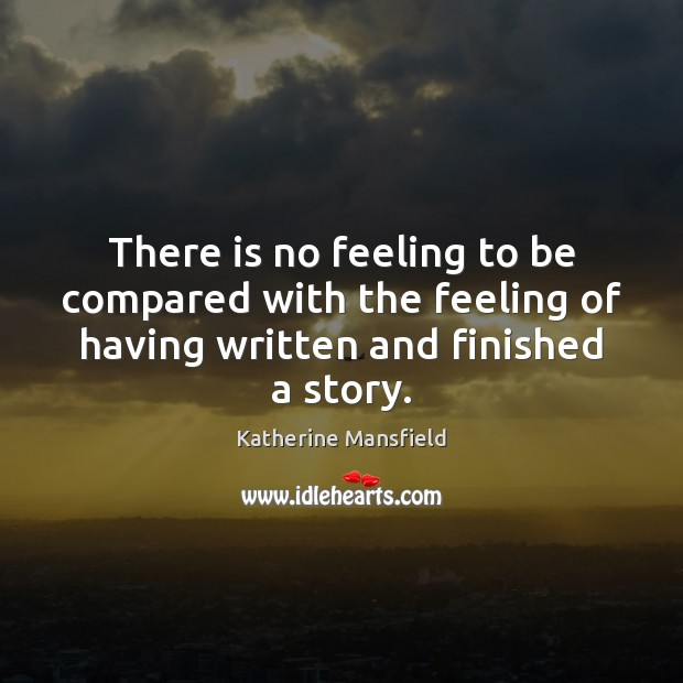 There is no feeling to be compared with the feeling of having Katherine Mansfield Picture Quote