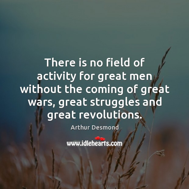 Image, There is no field of activity for great men without the coming