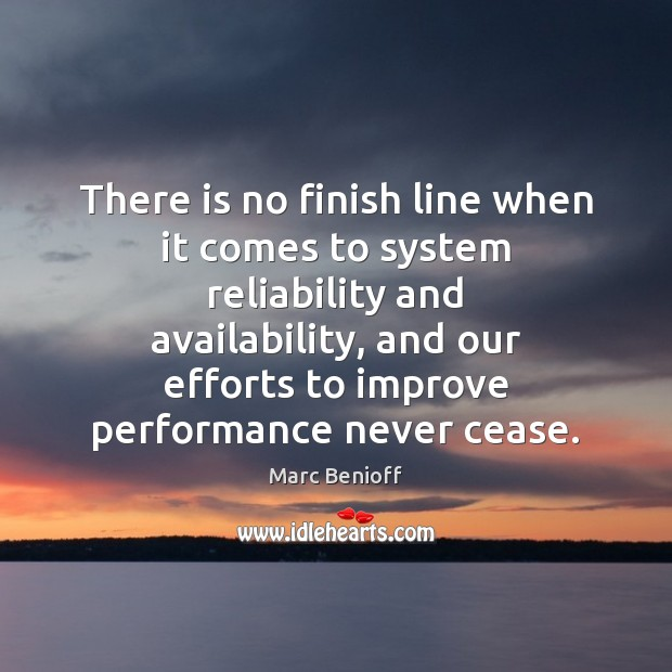 There is no finish line when it comes to system reliability and Marc Benioff Picture Quote