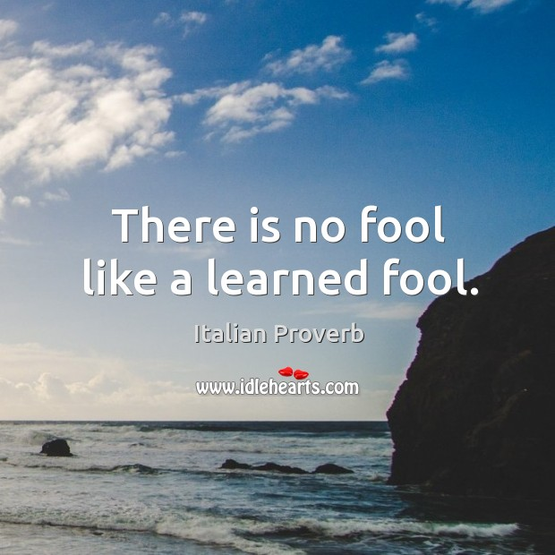 Image, There is no fool like a learned fool.