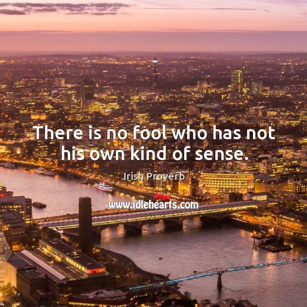 Image, There is no fool who has not his own kind of sense.