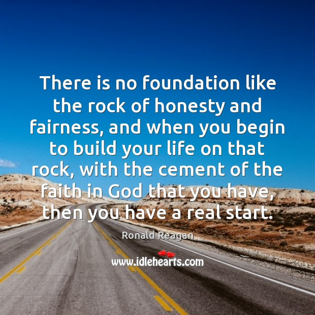 Image, There is no foundation like the rock of honesty and fairness, and