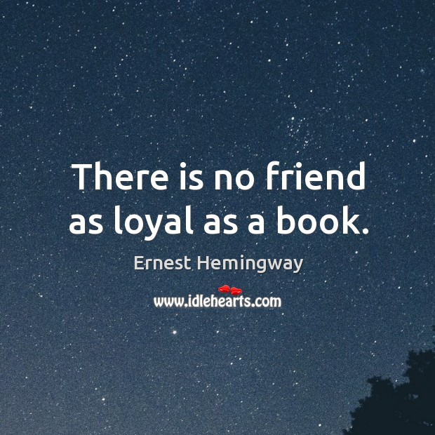 There is no friend as loyal as a book. Image