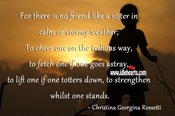 Image, For there is no friend like a sister in calm or stormy weather.