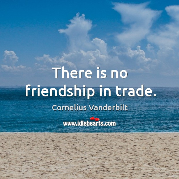 There is no friendship in trade. Image