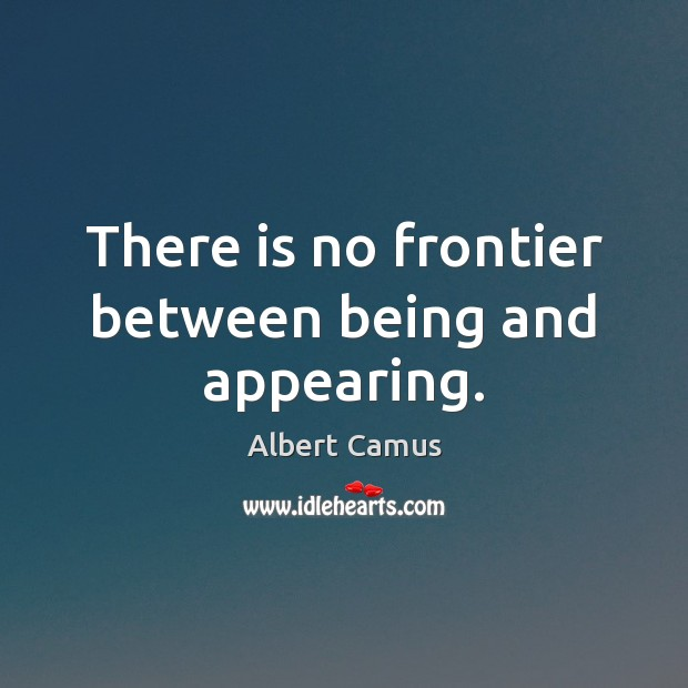There is no frontier between being and appearing. Image