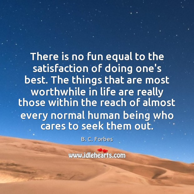 Image, There is no fun equal to the satisfaction of doing one's best.