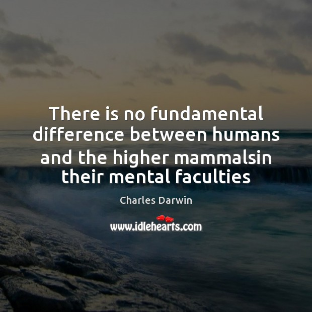 There is no fundamental difference between humans and the higher mammalsin their Charles Darwin Picture Quote