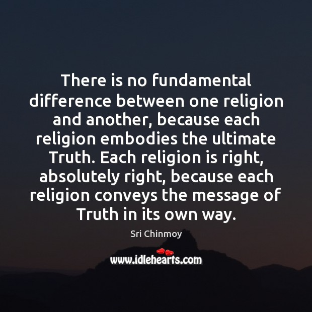 There is no fundamental difference between one religion and another, because each Sri Chinmoy Picture Quote