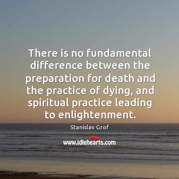 There is no fundamental difference between the preparation for death and the Stanislav Grof Picture Quote