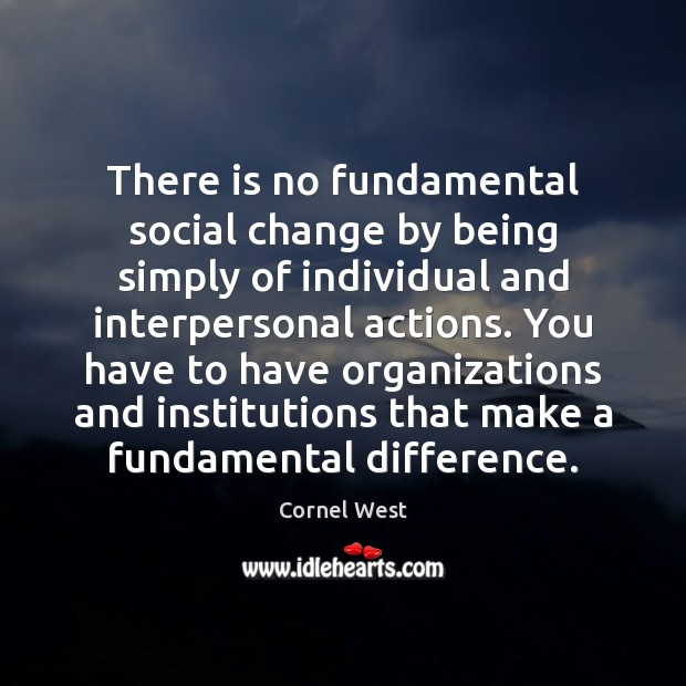 Image, There is no fundamental social change by being simply of individual and