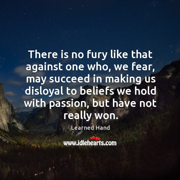 There is no fury like that against one who, we fear, may Learned Hand Picture Quote