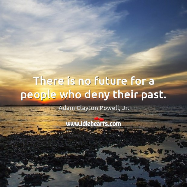 Image, There is no future for a people who deny their past.