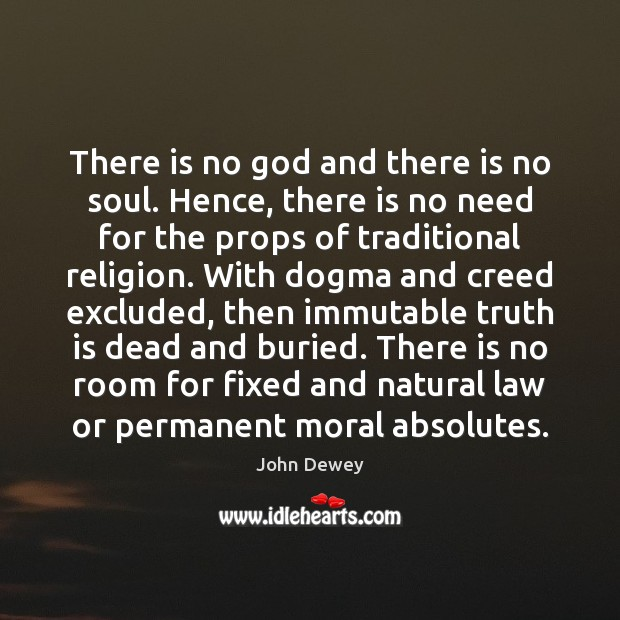 There is no God and there is no soul. Hence, there is John Dewey Picture Quote