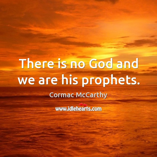 Image, There is no God and we are his prophets.