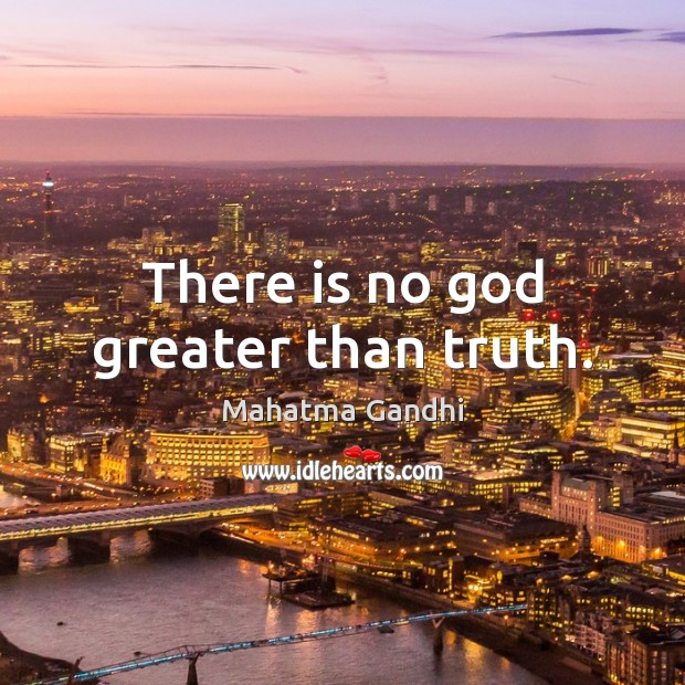 There is no God greater than truth. Mahatma Gandhi Picture Quote