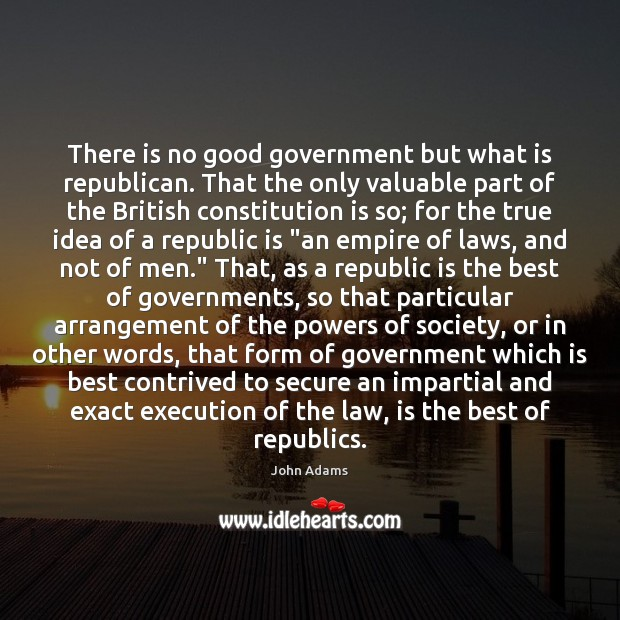 Image, There is no good government but what is republican. That the only