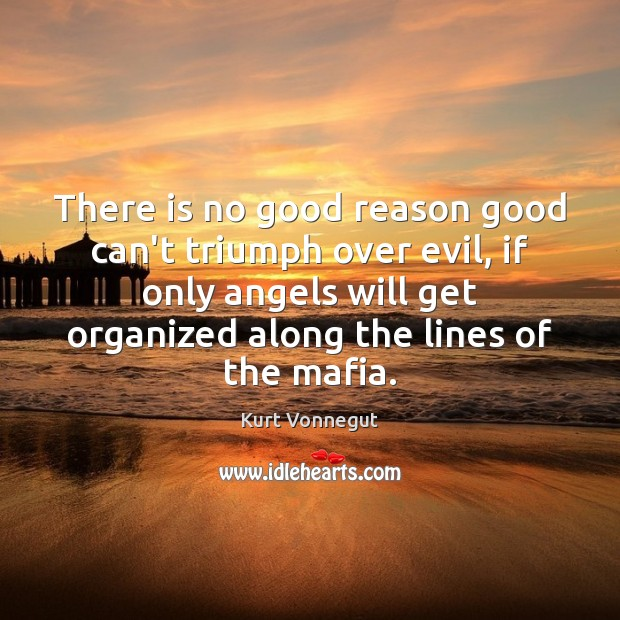 There Is No Good Reason Good Cant Triumph Over Evil If Only