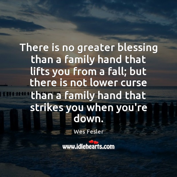 There is no greater blessing than a family hand that lifts you Wes Fesler Picture Quote