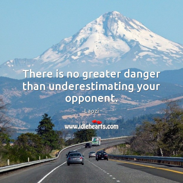 Laozi Picture Quote image saying: There is no greater danger than underestimating your opponent.