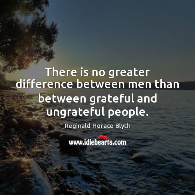 There is no greater difference between men than between grateful and ungrateful people. Image