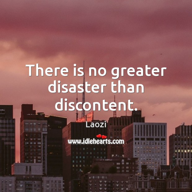 Image, There is no greater disaster than discontent.