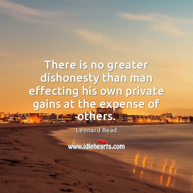 Image, There is no greater dishonesty than man effecting his own private gains