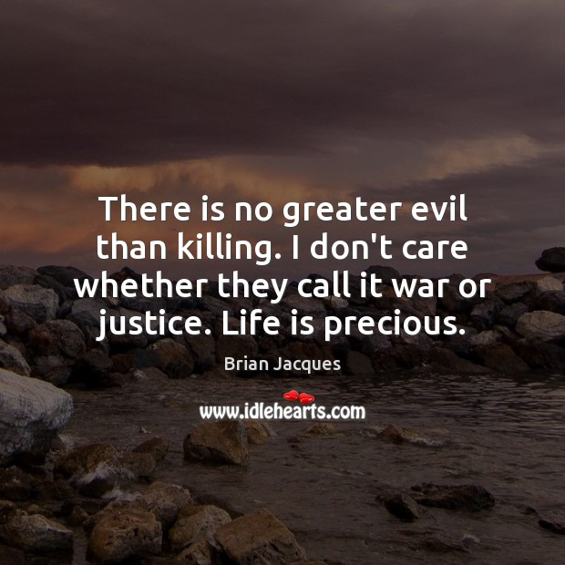 There is no greater evil than killing. I don't care whether they I Don't Care Quotes Image