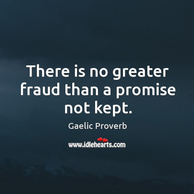 There is no greater fraud than a promise not kept. Gaelic Proverbs Image
