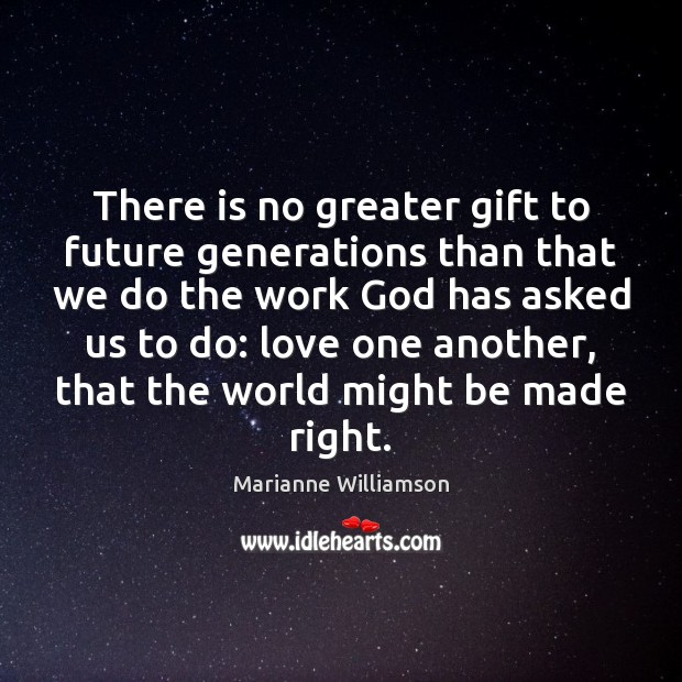 There is no greater gift to future generations than that we do Image