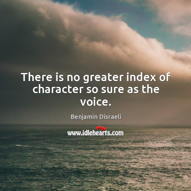 Image, There is no greater index of character so sure as the voice.