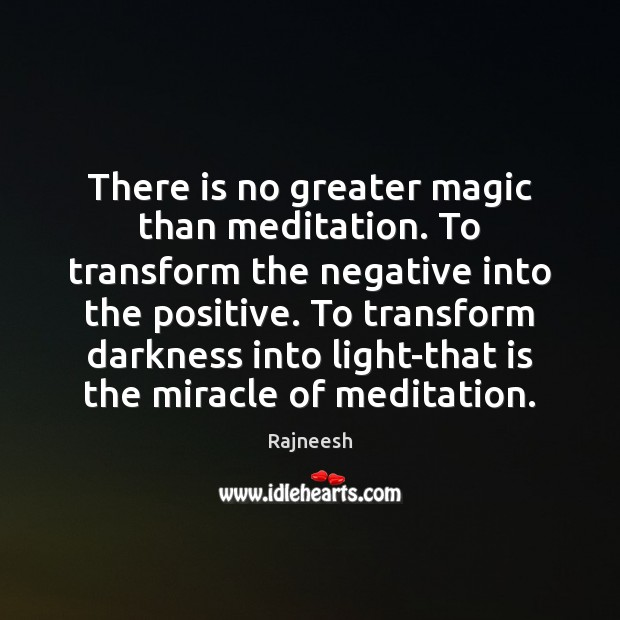 Image, There is no greater magic than meditation. To transform the negative into
