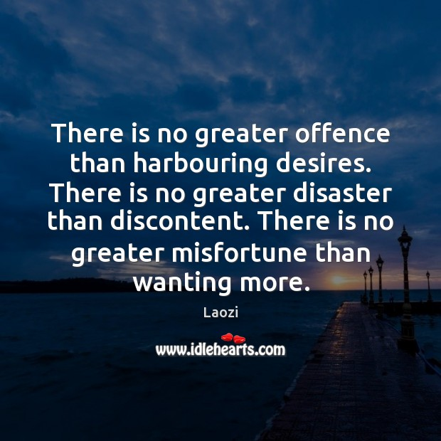 There is no greater offence than harbouring desires. There is no greater Image