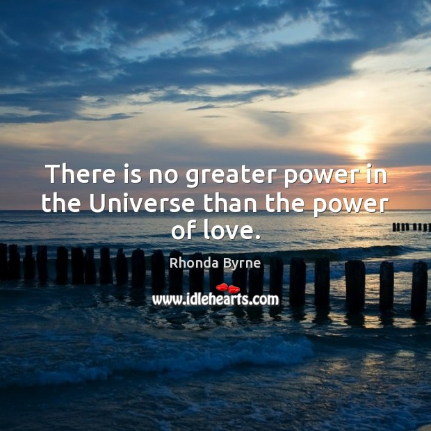 There is no greater power in the Universe than the power of love. Rhonda Byrne Picture Quote