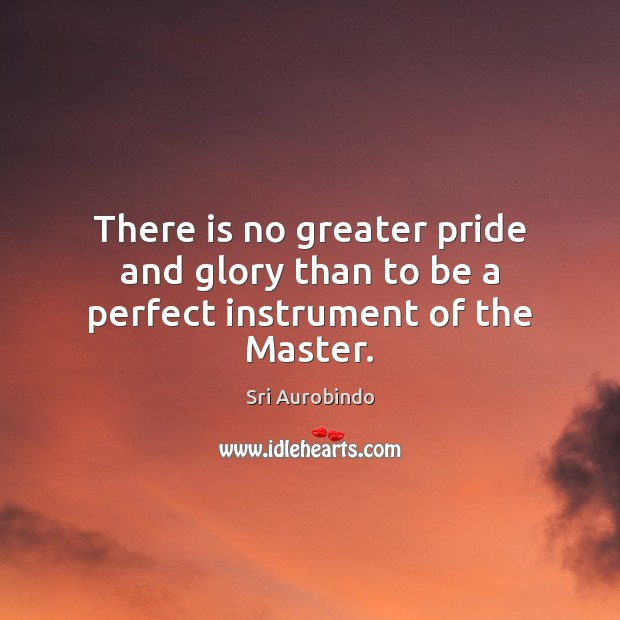 There is no greater pride and glory than to be a perfect instrument of the Master. Image