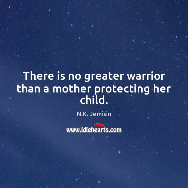 Image, There is no greater warrior than a mother protecting her child.