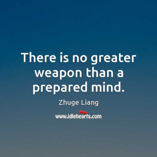 There is no greater weapon than a prepared mind. Image