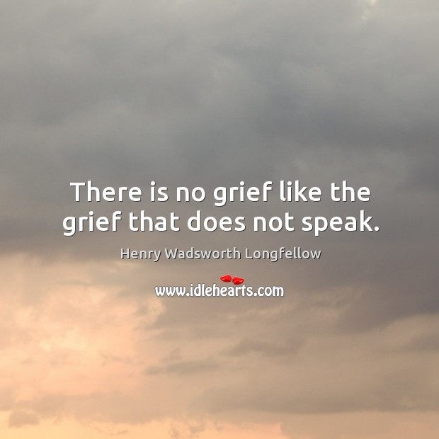 There is no grief like the grief that does not speak. Image