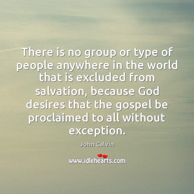 There is no group or type of people anywhere in the world John Calvin Picture Quote