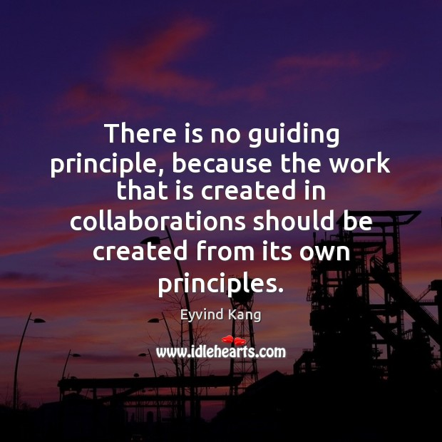 There is no guiding principle, because the work that is created in Image