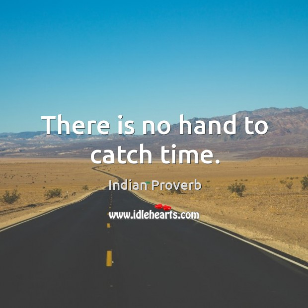 There is no hand to catch time. Image