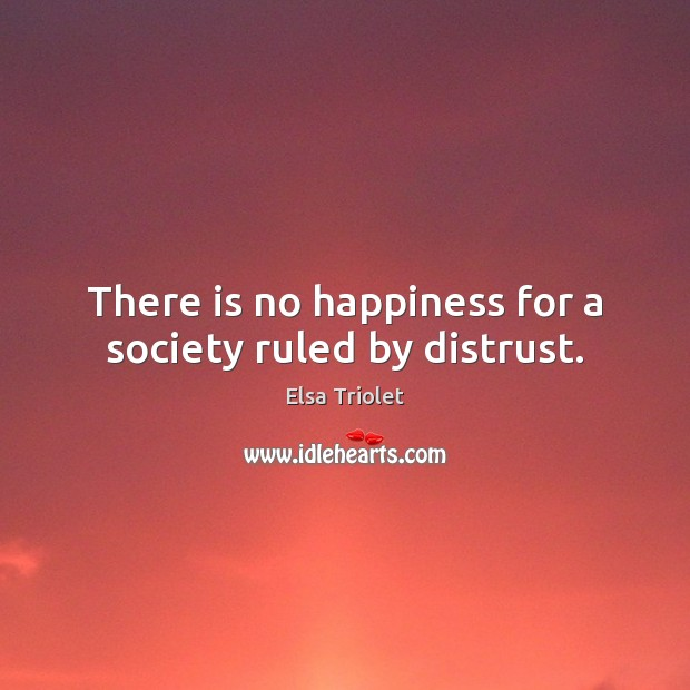 There is no happiness for a society ruled by distrust. Image
