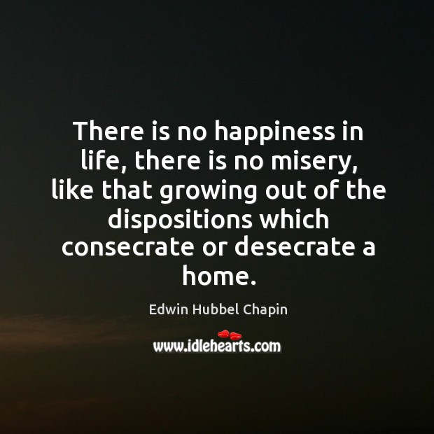 There is no happiness in life, there is no misery, like that Image