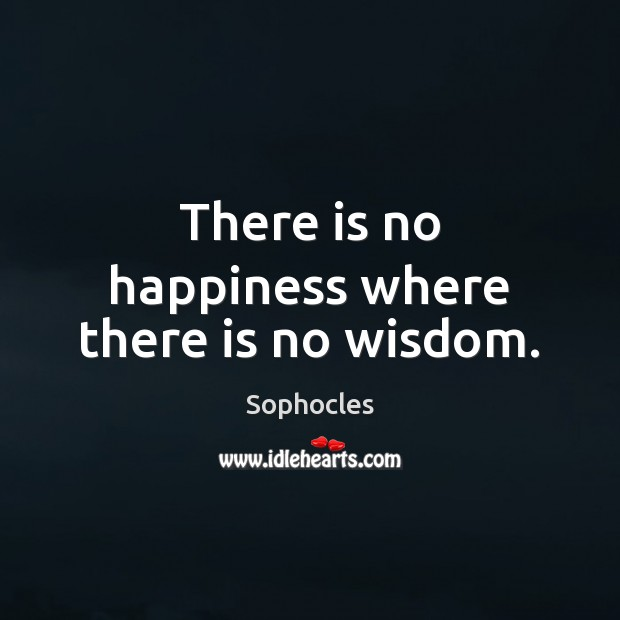 Image, There is no happiness where there is no wisdom.