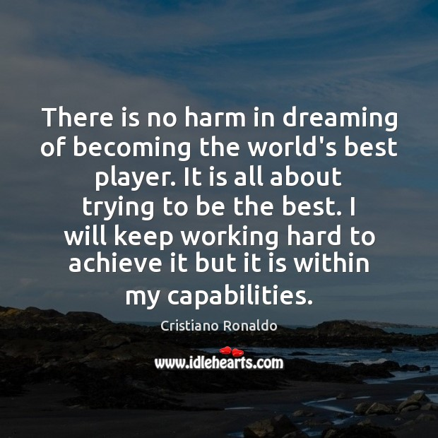 There is no harm in dreaming of becoming the world's best player. Cristiano Ronaldo Picture Quote