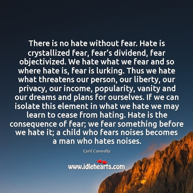 Image, There is no hate without fear. Hate is crystallized fear, fear's dividend,