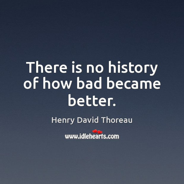 Image, There is no history of how bad became better.