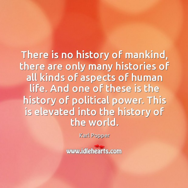 There is no history of mankind, there are only many histories of all kinds of aspects of human life. Image