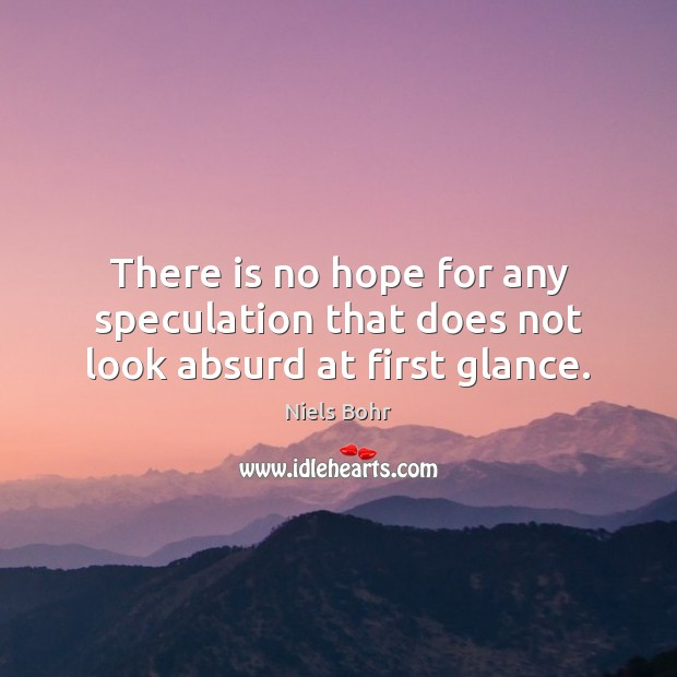 There is no hope for any speculation that does not look absurd at first glance. Image
